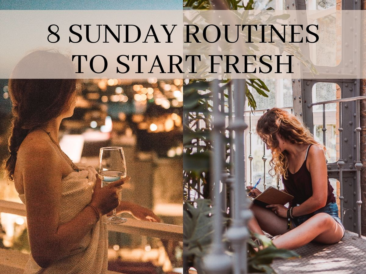 8 SUNDAY ROUTINES TO START YOUR WEEK FRESH