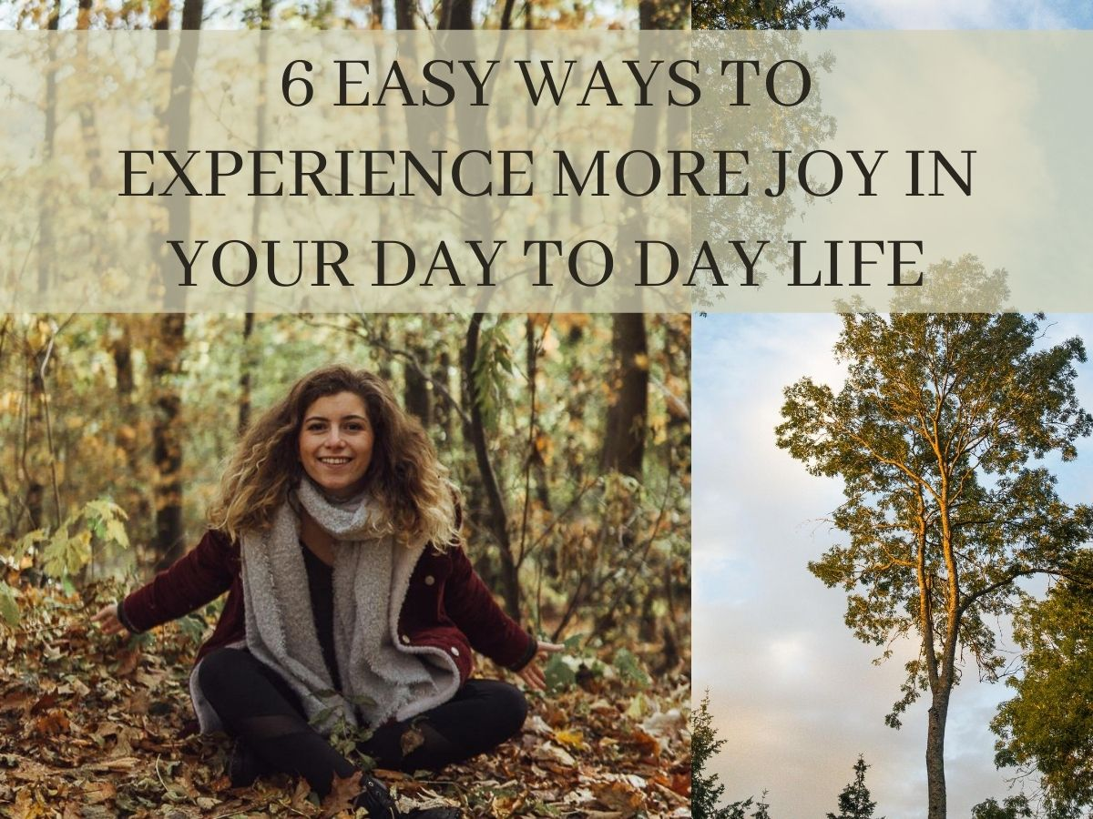 6 ways to get more joy in your daily life!
